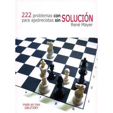 222 Problemas con Solución para Ajedrecistas sin Solución
