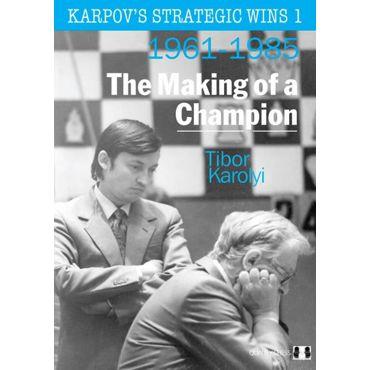Karpov's Strategic Wins 1: the Making of a Champion (1961-1985)