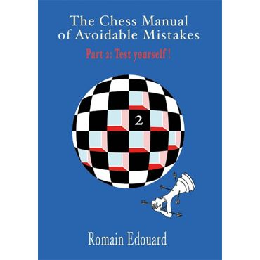 The Chess Manual of Avoidable Mistakes Part 2: Test Yourself!