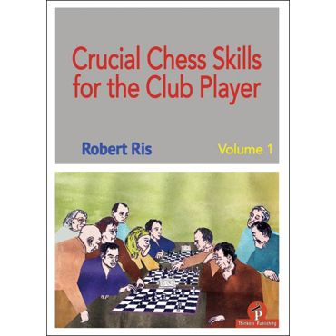 Crucial Chess Skills for the Club Player (vol. 1)