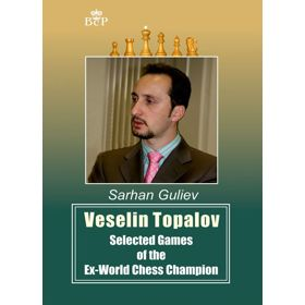 Veselin Topalov: Selected Games