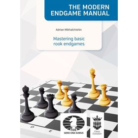 The Modern Endgame Manual: Mastering Basic Rook Endgames