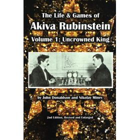 The Life & Games of Akiva Rubinstein vol. 1: Uncrowned King
