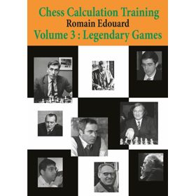 Chess Calculation Training vol. 3: Legendary Games