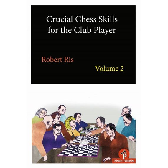 Crucial Chess Skills for the Club Player (vol. 2)