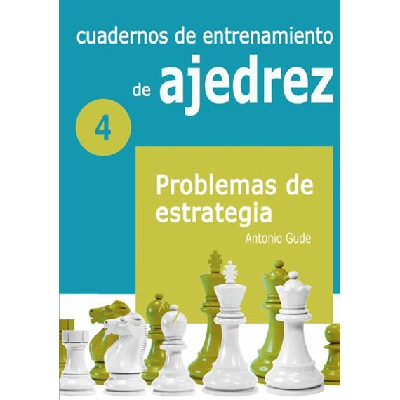 Cuadernos de entrenamiento 4. Problemas de estrategia