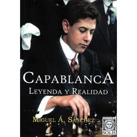 Capablanca: Leyenda y realidad