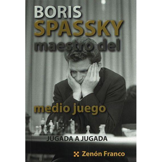 Boris Spassky Maestro del Medio Juego