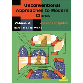 Unconventional Approaches to Modern Chess Vol. 2