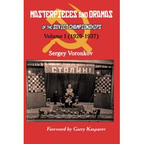 Masterpieces and Dramas of the Soviet Championships: Volume 1 (1920-1937)