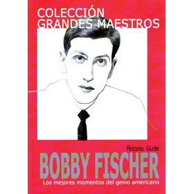 Grandes Maestros: Bobby Fischer