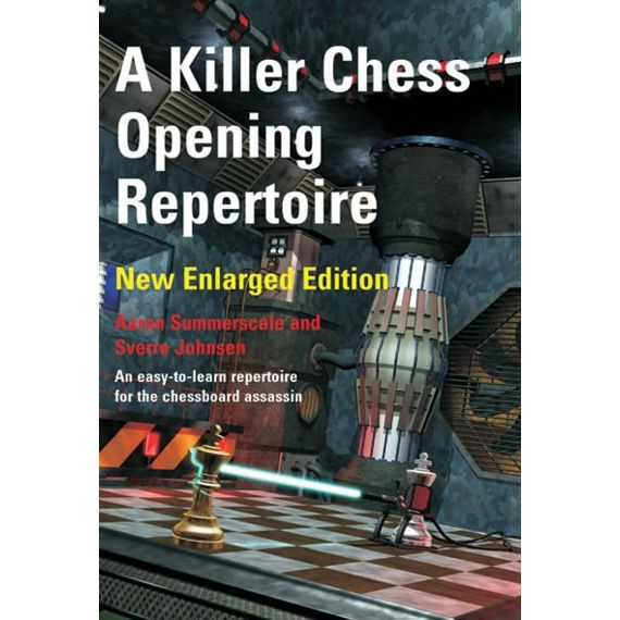 A Killer Chess Opening Repertoire (New ed.)