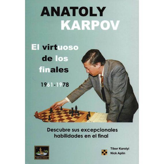 Anatoly Karpov. El Virtuoso de los Finales