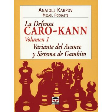 La Defensa Caro-Kann vol. 1 - Variante del Avance y Sistema de Gambito