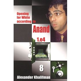 Opening for White According to Anand 1.e4 vol. 8