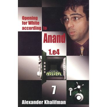 Opening for White According to Anand 1.e4 vol. 7