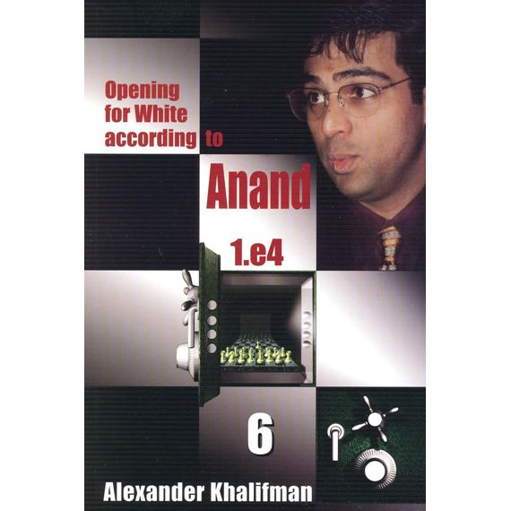 Opening for White According to Anand 1.e4 vol. 6