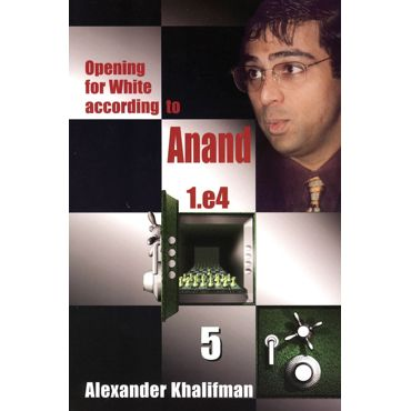 Opening for White According to Anand 1.e4 vol. 5