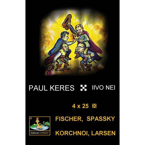 4 x 25 Fischer, Spassky, Korchnoi, Larsen