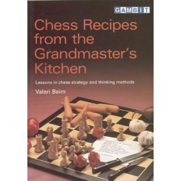 Chess Recipes from the Grandmaster´s Kitchen