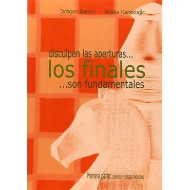 Disculpen las Aperturas... Los Finales son Fundamentales 1