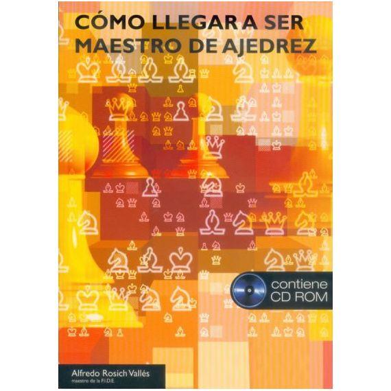 Cómo Llegar a Ser Maestro de Ajedrez (Libro+CD-ROM)